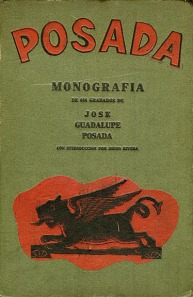 Monografía: Las Obras de José Guadalupe Posada, Grabador Mexicano. Authored by Frances Toor, Pablo O'Higgins, and Blas Vanegas Arroyo. Introduction by Diego Rivera. Publisher: México: Mexican Folkways, 1930. Gift of Philip Pinsof