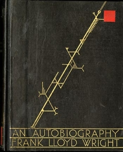 Frank Lloyd Wright: An Autobiography.  Frank Lloyd Wright.  London: Longman's, Green and Co., 1932.